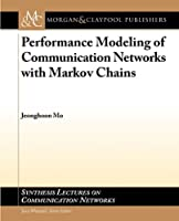 Performance Modeling of Communication Networks with Markov Chains Front Cover
