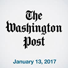 Top Stories Daily from The Washington Post, January 13, 2017 Magazine Audio Auteur(s) :  The Washington Post Narrateur(s) :  The Washington Post