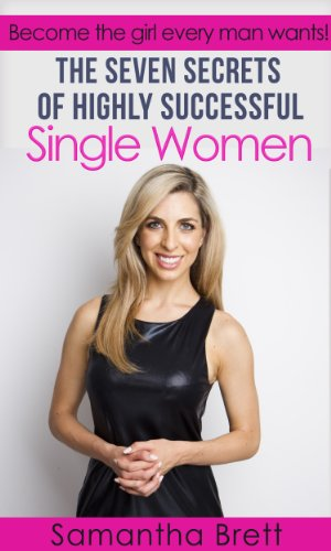 Book: The Seven Secrets of Highly Successful Single Women - Become the girl every man wants! (The Powers of You) by Samantha Brett