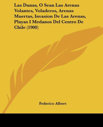 Las Dunas, O Sean Las Arenas Volantes, Voladeros, Arenas Muertas, Invasion de Las Arenas, Playas I Medanos del Centro de Chile (1900)