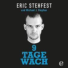 9 Tage wach Hörbuch von Eric Stehfest, Michael J. Stephan Gesprochen von: Eric Stehfest