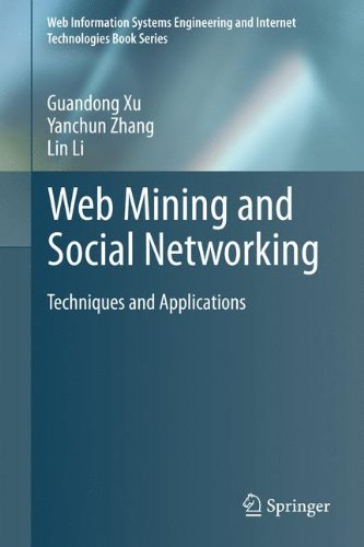 Web Mining and Social Networking: Techniques and Applications (Web Information Systems Engineering and Internet Technologies Book Series)