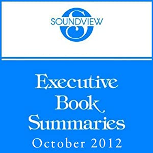 Soundview Executive Book Summaries, October 2012 | [Charles Duhigg, Jim Huling, Chris McChesney, Sean Covey, Kevin Eikenberry, Guy Harris]