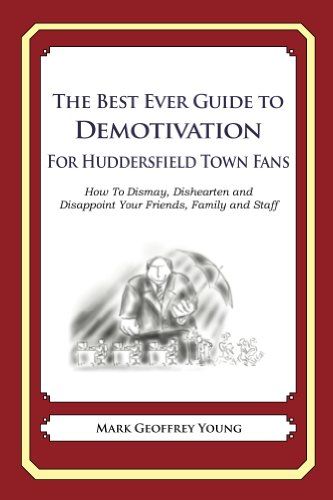 Mark Young - The Best Ever Guide to Demotivation for Huddersfield Town Fans