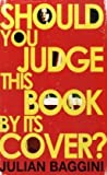 Should You Judge This Book By Its Cover (184708124X) by Baggini, Julian