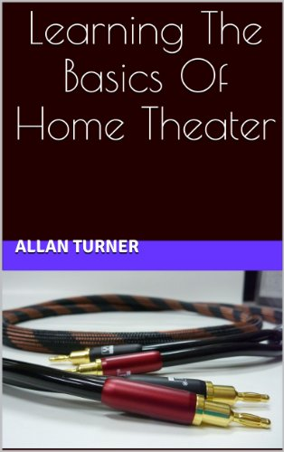 Book: Learning The Basics Of Home Theater by Allan Turner