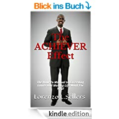 The ACHIEVER Effect: The How To Manual To Exceeding Limits And Making Life Work For YOU!