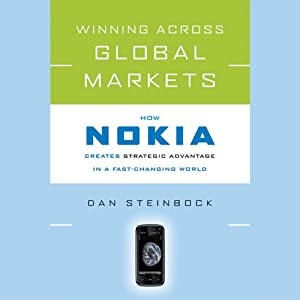 Winning Across Global Markets: How Nokia Creates Strategic Advantage in a Fast-Changing World | [Dan Steinbock]