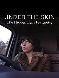 Under the Skin : The Hidden Lens Featurette