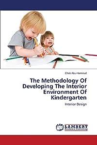 The Methodology Of Developing The Interior Environment Of Kindergarten: Interior Design from LAP LAMBERT Academic Publishing