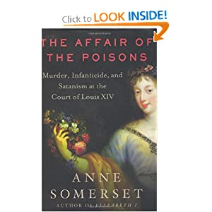 The Affair of the Poisons: Murder, Infanticide, and Satanism at the Court of Louis XIV Anne Somerset