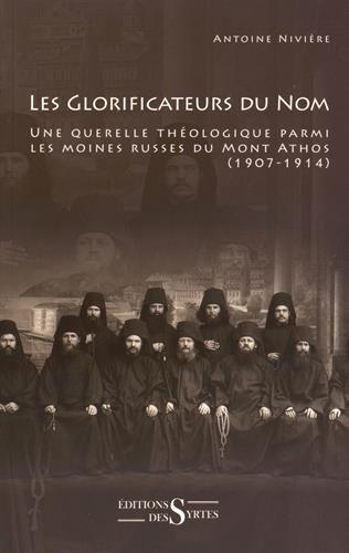 Les glorificateurs du nom : Une querelle théologique parmi les moines russes du Mont Athos (1907-1914)