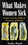 img - for What Makes Women Sick: Gender and the Political Economy of Health by Lesley Doyal (1995-06-19) book / textbook / text book