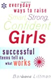 img - for Everyday Ways to Raise Smart, Strong, Confident Girls: Successful Teens Tell Us What Works book / textbook / text book