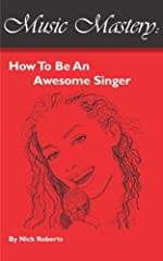 Music Mastery - How To Be An Awesome Singer