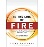 img - for [(In the Line of Fire: How to Handle Tough Questions -- When It Counts )] [Author: Jerry Weissman] [Sep-2013] book / textbook / text book