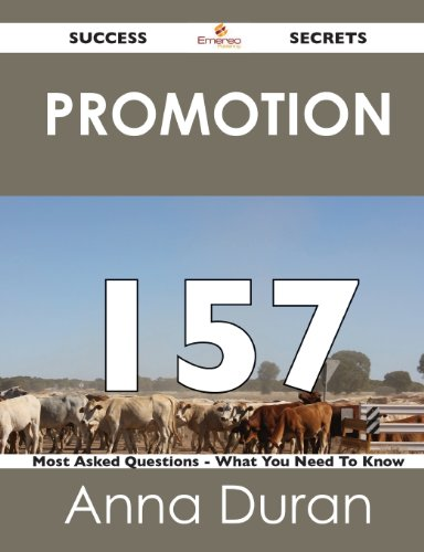 Promotion 157 Success Secrets: 157 Most Asked Questions On Promotion - What You Need To Know