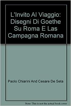 L'Invito Al Viaggio: Disegni Di Goethe Su Roma E Las