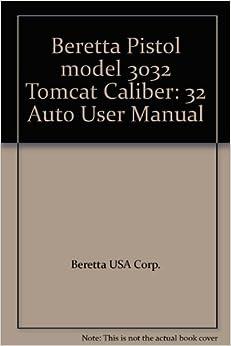 Beretta Pistol model 3032 Tomcat Caliber: 32 Auto User Manual: Beretta