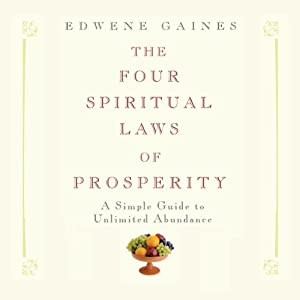 The Four Spiritual Laws of Prosperity: A Simple Guide to Unlimited Abundance | [Edwene Gaines]