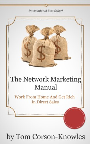 The Network Marketing Manual: Work From Home And Get Rich In Direct Sales (Multi Level Marketing, MLM, Home Based Business Training)