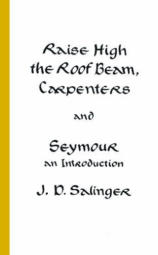Raise High the Roof Beam, Carpenters, and Seymour-An Introduction by J.D. Salinger