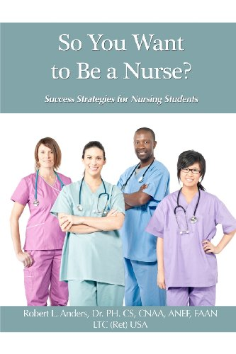 So You Want To Be A Nurse?: Success Strategies For Nursing Students