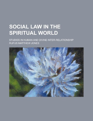 Social law in the spiritual world; studies in human and divine inter-relationship