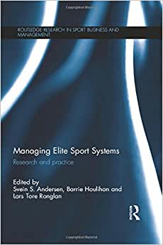 Managing Elite Sport Systems: Research And Practice (Routledge Research In Sport Business And Management)