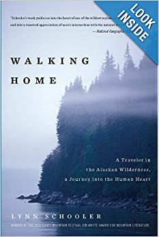 Walking Home: A Traveler in the Alaskan Wilderness, a Journey into the Human Heart by Lynn Schooler