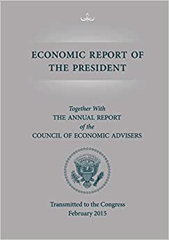 Economic Report Of The President, Transmitted To The Congress February 2015 Toge