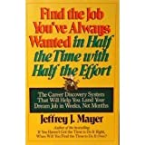 Find the Job You'Ve Always Wanted in Half the Time With Half the Effort (0809238160) by Mayer, Jeffrey J.