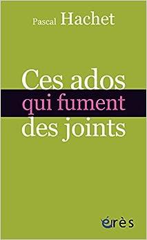 Ces ados qui fument des joints: Pascal Hachet: 9782749240077: Amazon