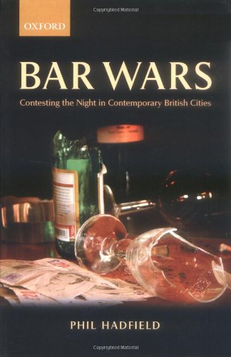 Bar Wars: Contesting the Night in Contemporary British Cities (Clarendon Studies in Criminology)