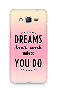 AMEZ dreams dont work unless you do Back Cover For Samsung Galaxy Grand Prime