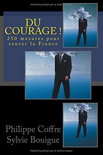 Du courage !: 250 mesures pour sauver la France