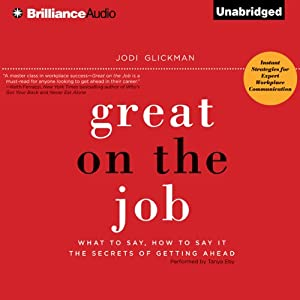 Great on the Job: What to Say, How to Say It. The Secrets of Getting Ahead. | [Jodi Glickman]