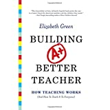 Building a Better Teacher: How Teaching Works (and How to Teach It to Everyone) ~ Elizabeth Green