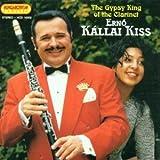 echange, troc Kallai Kiss Erno - Kallai kiss erno, clarinette le roi tzigane de la clarinette