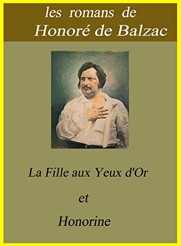 Honoré de Balzac - Les romans de Honoré de Balzac / La Fille aux Yeux d'Or et Honorine (French Edition)