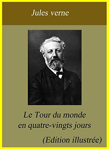Jules Verne - Le Tour du monde en quatre-vingts jours (Edition illustrée)