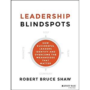 Leadership Blindspots: How Successful Leaders Identify and Overcome the Weaknesses That Matter | [Robert B. Shaw]