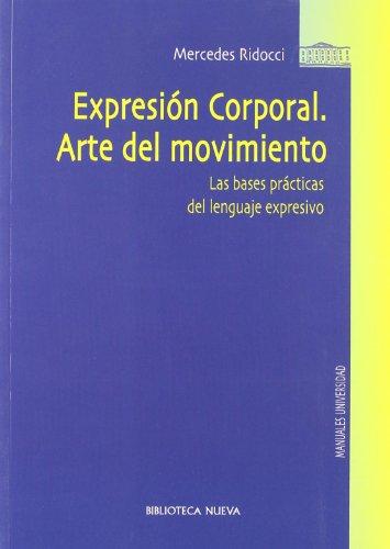Expresión Corporal. Arte Del Movimiento. Las Bases Prácticas Del Lenguaje Expresivo (Manuales Universidad)