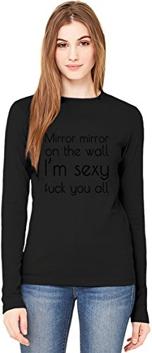 Mirror Mirror On The Wall I'm Sexy Fuck You All Slogan T-Shirt da Donna a Maniche Lunghe Long-Sleeve T-shirt For Women| 100% Premium Cotton| DTG Printing| XX-Large