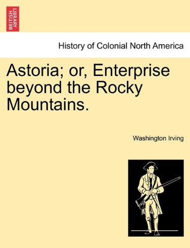 Astoria; or, Enterprise beyond the Rocky Mountains.