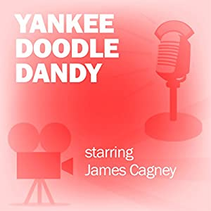 Yankee Doodle Dandy (Dramatized) Radio/TV Program
