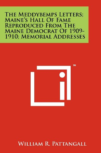 The Meddybemps Letters; Maine's Hall of Fame Reproduced from the Maine Democrat of 1909-1910; Memorial Addresses