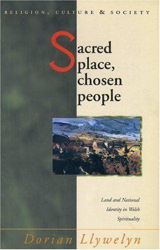 Sacred Place, Chosen People: Land and National Identity in Welsh Spirituality (University of Wales Press - Religion, Culture, and Society)