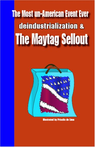 the-most-un-american-event-ever-deindustrialization-and-the-maytag-sellout