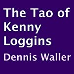The Tao of Kenny Loggins | Dennis Waller